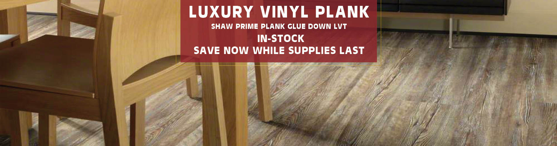 Shaw prime Luxury Vinyl Plank glue-down LVT in-stock!  Save now while supplies last!